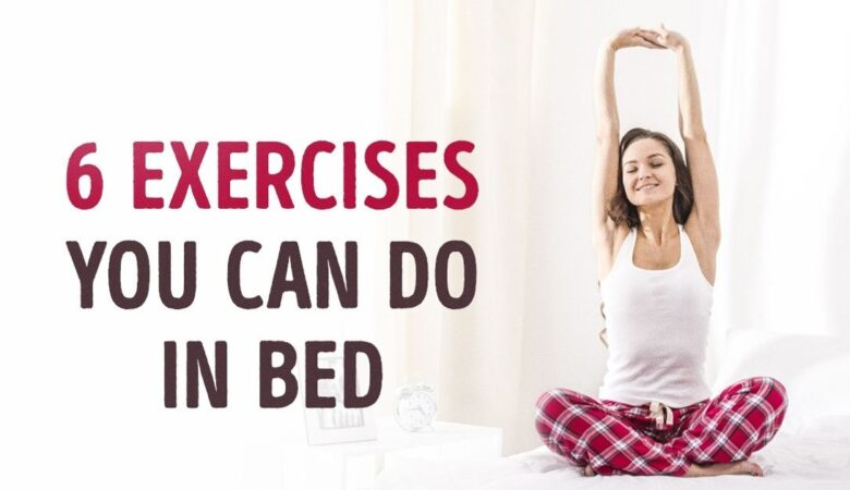 6 Exercises You Can Do Without Getting Out Of Bed